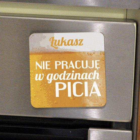 """Magnes na lodówkę- """"Nie pracuję w godzinach picia"""""""